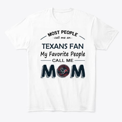 People Call Me HOUSTON TEXANS Fan  Mom T-Shirt