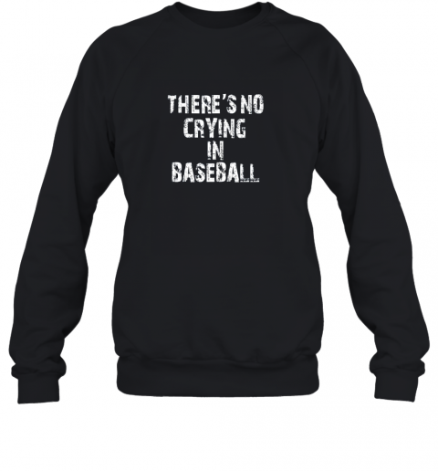 There's No Crying In Baseball Sweatshirt