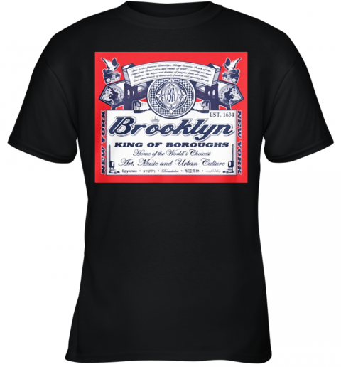 Brooklyn King Of Boroughs Home Of The World'S Choiees Art Music And Urban Culture Youth T-Shirt