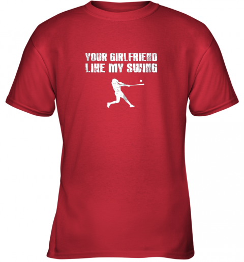 eq0s baseball your girlfriend likes my swing youth t shirt 26 front red
