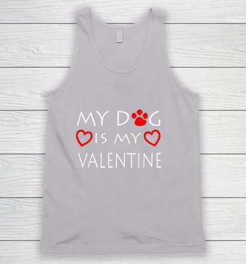 My dog Is My Valentine Shirt Paw Heart Pet Owner Gift Tank Top 3