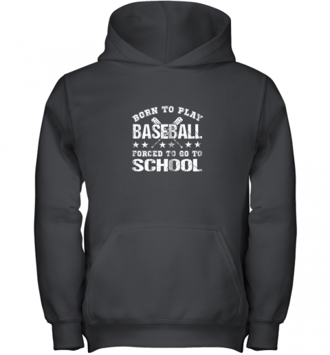 Born To Play Baseball Forced To Go To School Youth Hoodie