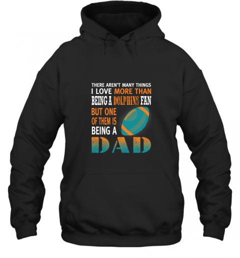 I Love More Than Being A Dolphins Fan Being A Dad Football Hoodie