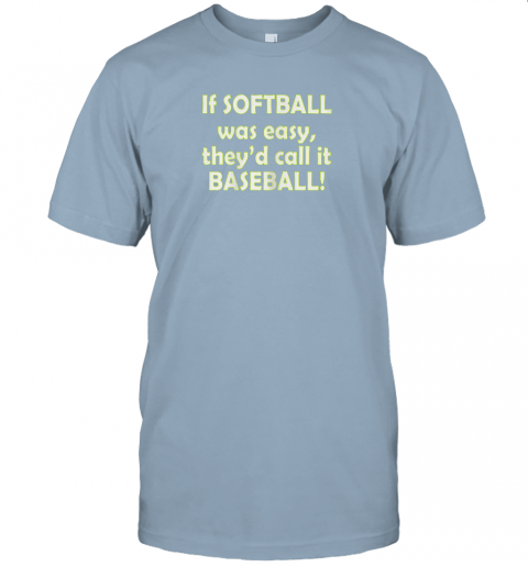 9lkk if softball was easy they39 d call it baseball funny jersey t shirt 60 front light blue