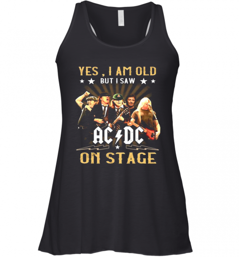 Yes I Am Old But I Saw AC DC On Stage Racerback Tank