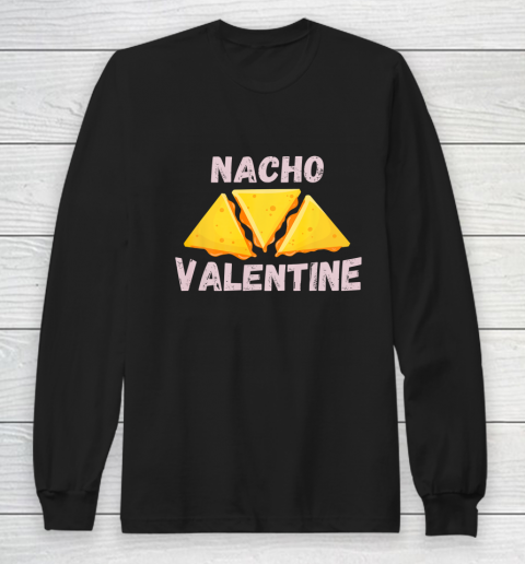 Nacho Valentine Funny Mexican Food Love Valentine s Day Gift Long Sleeve T-Shirt