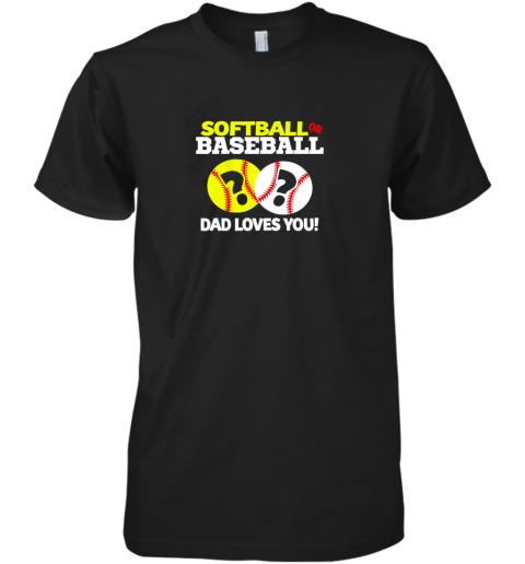 Softball or Baseball Dad Loves You Gender Reveal Premium Men's T-Shirt