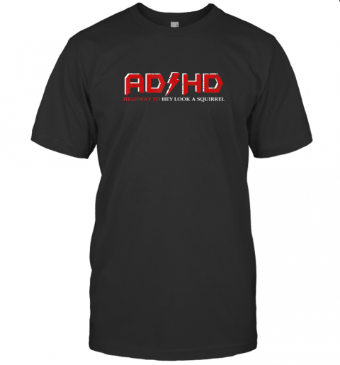 AD HD Highway to Hey Look A Squirrel Funny ADHD 2 T-Shirt