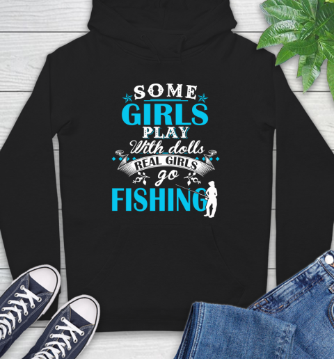 Some Girls Play With Dolls Real Girls Go Fishing Hoodie