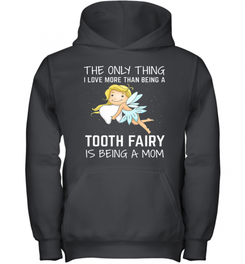 The Only Thing I Love More Than Being A Tooth Fairy Is Being A Mom Youth Hoodie