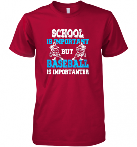 7nh1 school is important but baseball is importanter boys premium guys tee 5 front red
