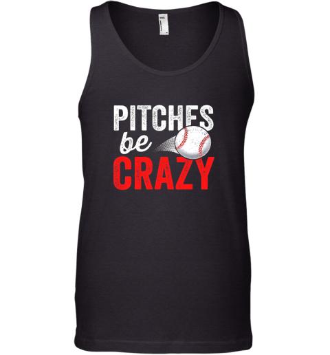 Pitches Be Crazy Baseball Shirt Funny Pun Mom Dad Adult Tank Top