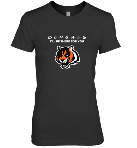 I'll Be There For You CINCINNATI BENGALS FRIENDS Movie NFL Premium Women's T-Shirt