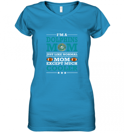 u1px i39 m a dolphins mom just like normal mom except cooler nfl women v neck t shirt 39 front sapphire