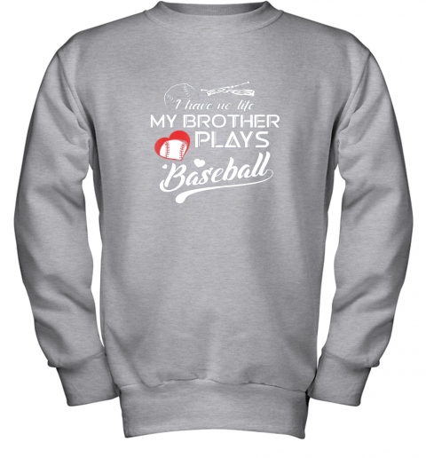 x2nm i have no life my brother plays baseball shirt funny gifts youth sweatshirt 47 front sport grey
