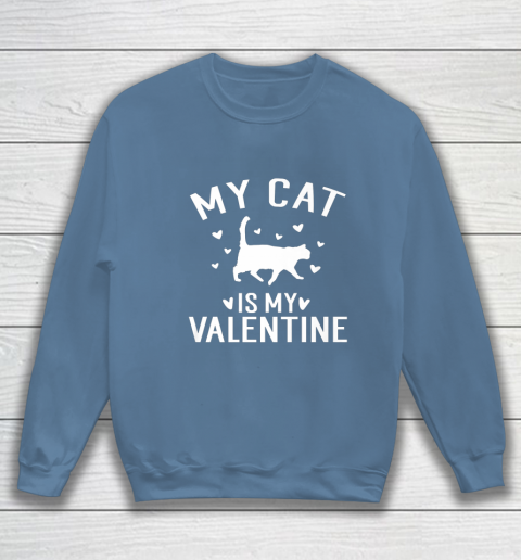 My Cat is My Valentine T Shirt Anti Valentines Day Sweatshirt 6