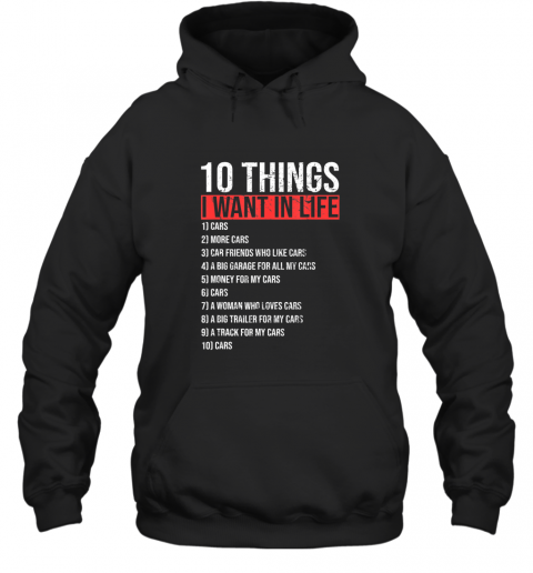 10 Things I Want In My Life More Cars Funny Classic Gift TShirt Hoodie