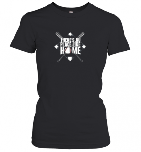 There's No Place Like Home Baseball Tshirt MOM DAD YOUTH Women's T-Shirt