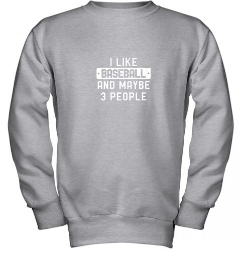 pehm i like baseball and maybe 3 people youth sweatshirt 47 front sport grey