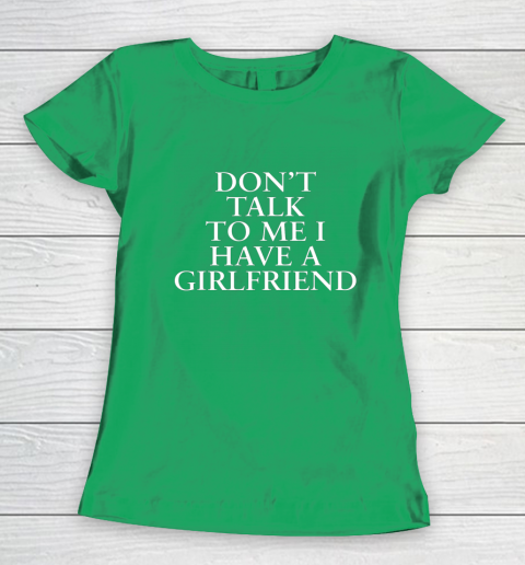 Don t Talk To Me I Have A Girlfriend Valentine Women's T-Shirt 5
