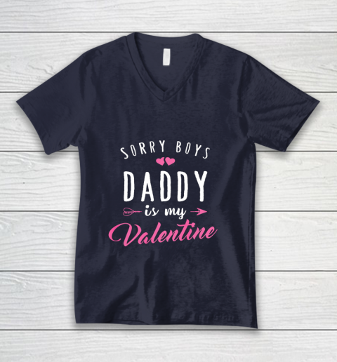 Sorry Boys Daddy Is My Valentine T Shirt Girl Love Funny V-Neck T-Shirt 2