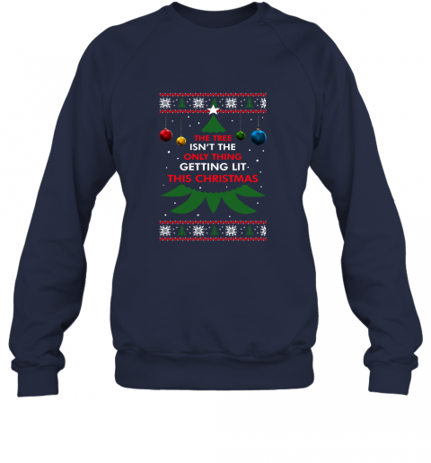 The Tree Isn't The Only Thing Getting Lit This Christmas Sweatshirt