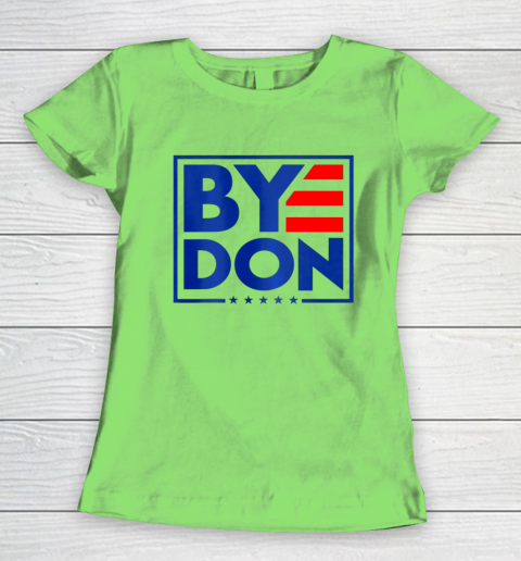 Funny Bye Don 2020 Joe Biden Anti Trump Women's T-Shirt 5