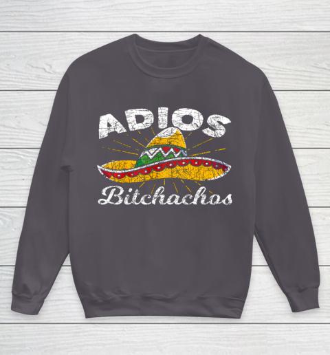 Adios Bitchachos Sombrero Fiesta Mexico Funny Cinco De Mayo Youth Sweatshirt 5