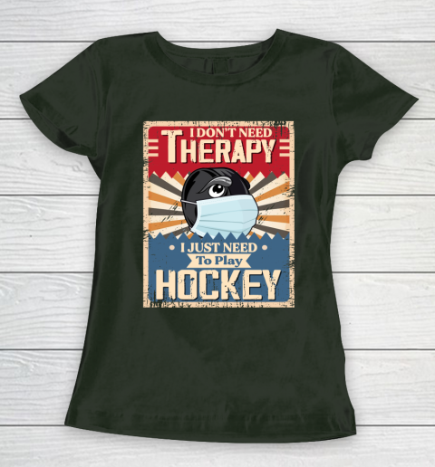 I Dont Need Therapy I Just Need To Play HOCKEY Women's T-Shirt 4