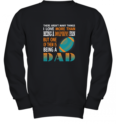 I Love More Than Being A Dolphins Fan Being A Dad Football Youth Sweatshirt