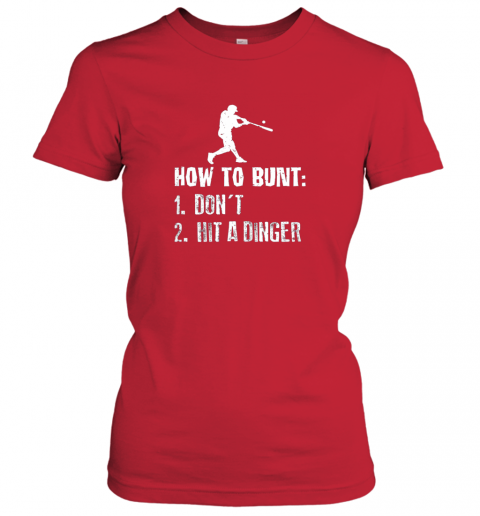 sjqy how to bunt don39 t hit a dinger shirt funny baseball ladies t shirt 20 front red