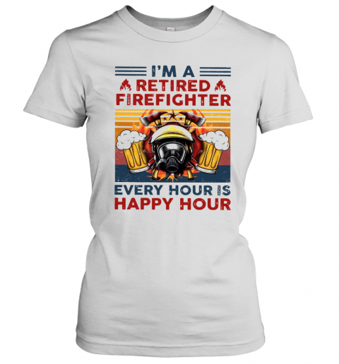 Im A Retired Firefighter Every Hour Is Happy Hour Vintage Retro Women's T-Shirt