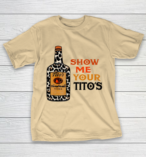 Show Me Your Tito s Funny Drinking Vodka Alcohol Lover T-Shirt 5