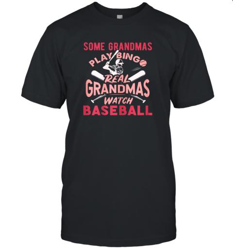 Some Grandmas Play Bingo Real Grandmas Watch Baseball Gift Unisex Jersey Tee