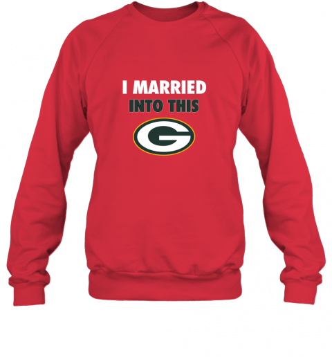 isns i married into this green bay packers football nfl sweatshirt 35 front red