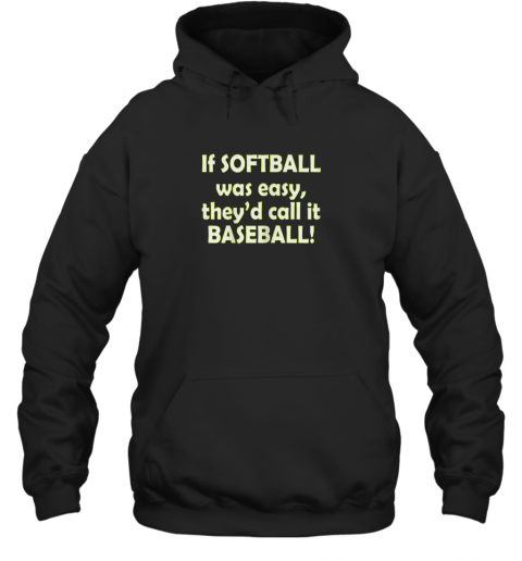 If Softball Was Easy They'd Call It Baseball Funny Hoodie