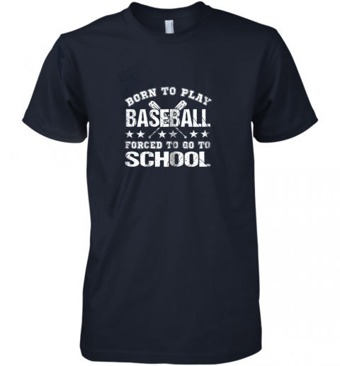 w2bl born to play baseball forced to go to school premium guys tee 5 front midnight navy