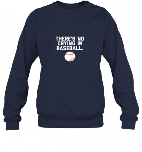 juf1 there39 s no crying in baseball funny baseball sayings sweatshirt 35 front navy