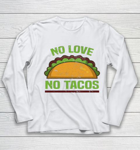 Tacos Vintage Mexican Iowa No Love No Tacos Food Grill Humor Youth Long Sleeve