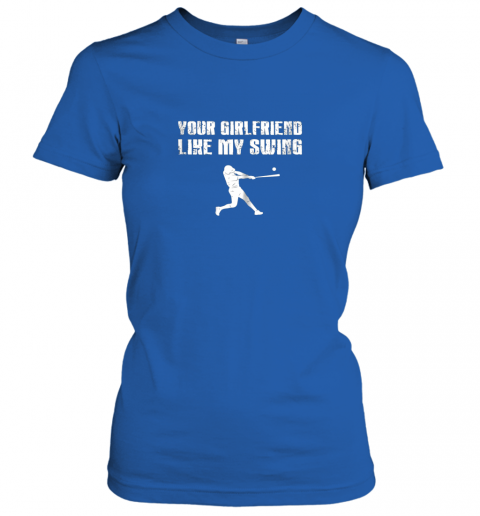 q5tm baseball your girlfriend likes my swing ladies t shirt 20 front royal