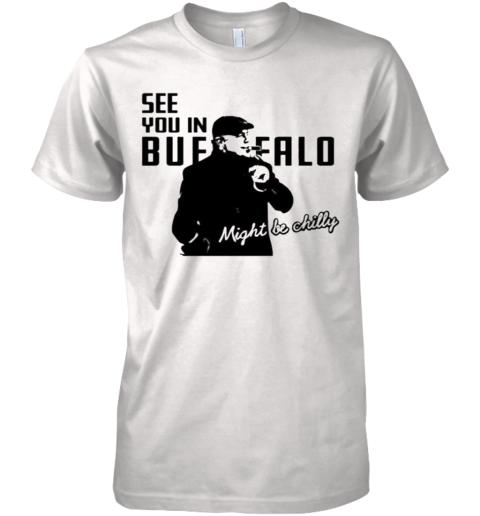 Tasker Chilly In Buffalo See You In Buffalo One Buffalo Shop Premium Men's T-Shirt