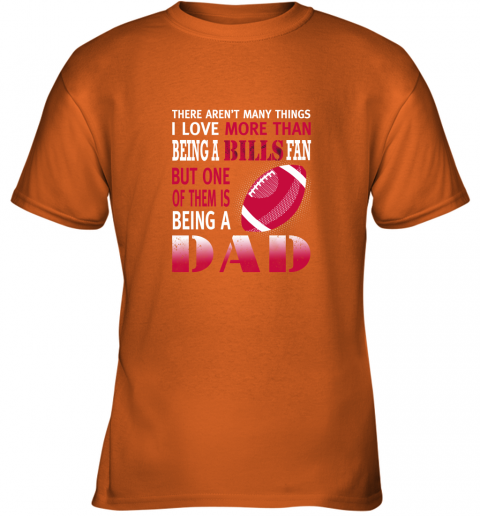 jzpz i love more than being a bills fan being a dad football youth t shirt 26 front safety orange