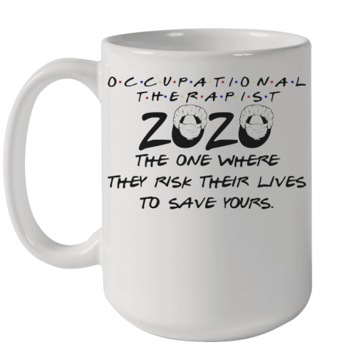Occupational Therapist 2020 Mask The One Where They Risk Their Lives To Save Yours Ceramic Mug 15oz
