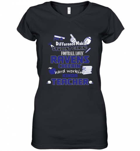 BALTIMORE RAVENS  I'm A Difference Making Student Caring Football Loving Kinda Teacher Women's V-Neck T-Shirt
