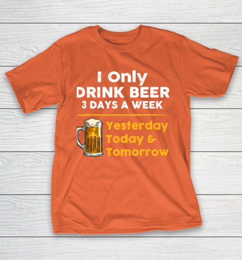 Beer Lover Funny Shirt I Only Drink Beer 3 Days A Week T-Shirt 4