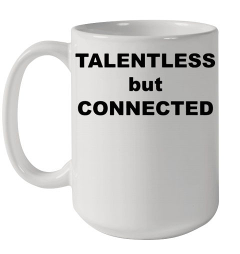 Talentless But Connected Ceramic Mug 15oz