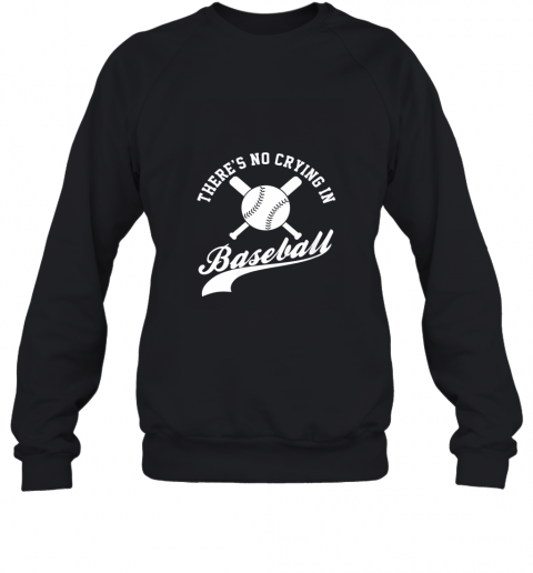 There is no Crying in Baseball Funny Sports Softball Funny Sweatshirt