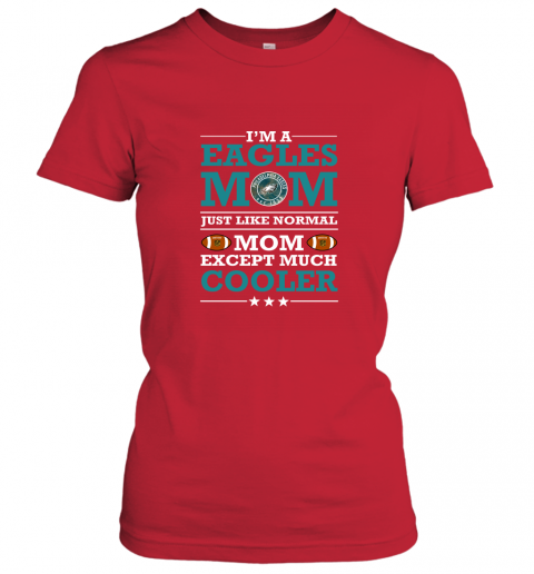 ozqu i39 m a eagles mom just like normal mom except cooler nfl ladies t shirt 20 front red