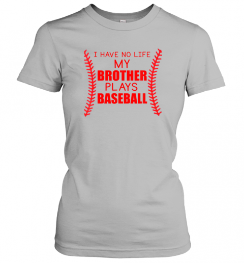 pcb4 i have no life my brother plays baseball ladies t shirt 20 front sport grey