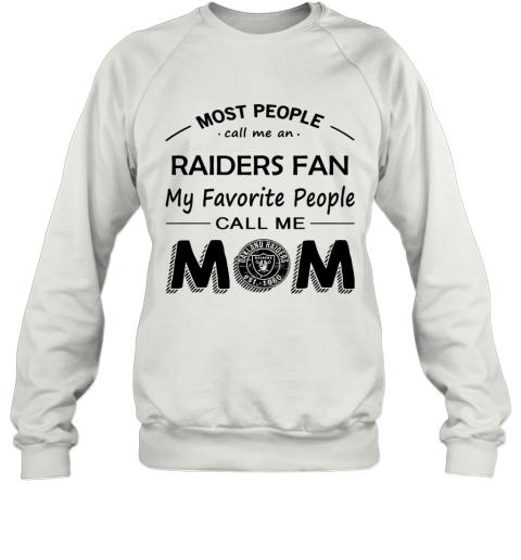 People Call Me OAKLAND RAIDERS Fan  Mom Sweatshirt